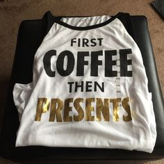 First coffee then presents Nwt tshirt. 3/4 sleeves. Never worn Awake Tops Tees - Short Sleeve