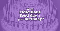 What ridiculous food day is on your birthday?