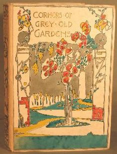 Corners of Grey Old Gardens; essays on gardening by various authors; a companion volume to A book of Sundials.  Jessie M. King