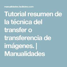Tutorial resumen de la técnica del transfer o transferencia de imágenes. | Manualidades