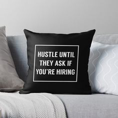 Hustle Until They Ask If You Are Hiring Sign in Black and White Throw Pillow