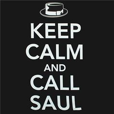 keep calm and call Saul!!!