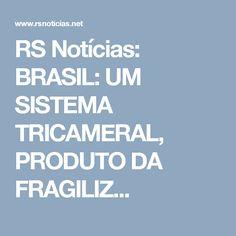 RS Notícias: BRASIL: UM SISTEMA TRICAMERAL, PRODUTO DA FRAGILIZ...
