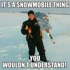 It's a snowmobile thing