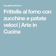 Frittelle al forno con zucchine e patate veloci   Arte in Cucina