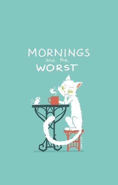 Mornings are the worst