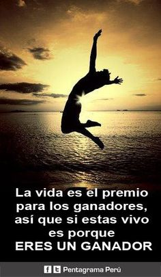 la vida es el premio para los ganadores, así que si estás vivo es porque eres un ganador