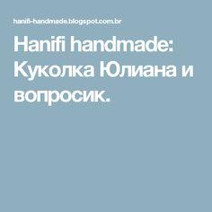 Hanifi handmade: Куколка Юлиана и вопросик.
