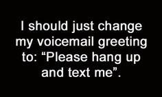 I never check my voicemail!