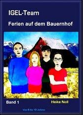IGEL-Team Band 1 (kostenlos). Ferien auf dem Bauernhof. eBook Kinderbuchreihe von 7 bis 99 Jahren. http://igelteam.jimdo.com/ebooks-kinderbücher