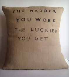 """The Harder You Work..."" Linen Pillow 