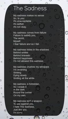 My sadness. My depression.