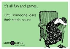 Free, Somewhat Topical Ecard: It's all fun and games... Until someone loses their stitch count.