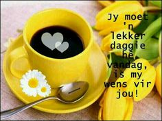 Lekker dag! Good Morning Picture, Morning Pictures, Good Morning Sunshine, Good Morning Wishes, Lekker Dag, Afrikaanse Quotes, Goeie Nag, Goeie More, Words