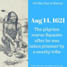 On this day in history: August 14, 1621, the Plymouth pilgrims rescue Squanto after he was taken prisoner by a nearby tribe. #historyofmassachusettsblog #plymouthhistory #nativeamericanhistory