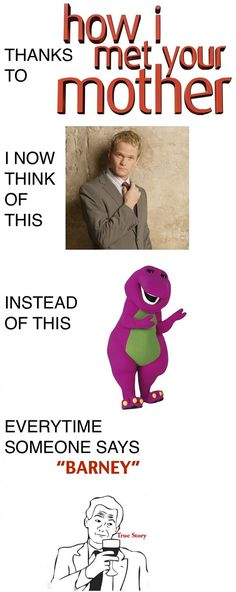 Funny pictures about Every time someone says Barney. Oh, and cool pics about Every time someone says Barney. Also, Every time someone says Barney photos. I Meet You, Told You So, How I Met Your Mother, Mother Quotes, Best Tv Shows, Laugh Out Loud, True Stories, I Laughed, Hilarious
