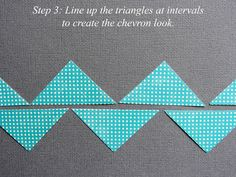 Make a Chevron by punching squares & cutting them in half.