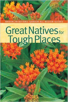 Great Natives for Tough Places (Brooklyn Botanic Garden All-Region Guide): Niall Dunne: 9781889538488: Amazon.com: Books