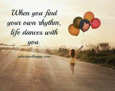 Kui oled leidnud oma rütmi, tantsib maailm sinuga kaasa :)