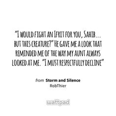 """I would fight an Ifrit for you, Sahib... but this creature?"" He gave me a look that reminded me of the way my aunt always looked at me. ""I must respectfully decline"" - from Storm and Silence (on Wattpad) https://www.wattpad.com/62814442?utm_source=ios&utm_medium=pinterest&utm_content=share_quote&wp_page=quote&wp_uname=Soft_Words&wp_originator=lVbCLzCmOC6hLVtLJp%2BFacCFwyqMcZ4u%2FW3LIbCEcBGkQ4cxRsrS2bUpt73oXvalQITXyzYYAkTb%2BxIe%2BSP1XcV1IeGiR4euxSaOuSUytL3ZyUtNlxqpc7MjZMhfRwqn #quote…"