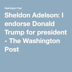 Sheldon Adelson: I endorse Donald Trump for president - The Washington Post