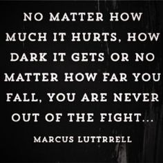One of my favorite quotes from one of my heroes, Marcus Luttrell (The Lone Survivor) Great Quotes, Quotes To Live By, Awesome Quotes, Military Motivation, Image Citation, Motivational Quotes, Inspirational Quotes, Motivational Pictures, Military Quotes