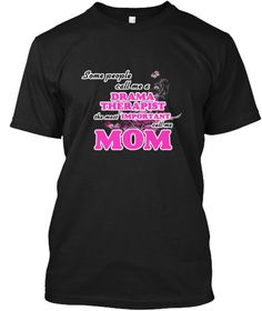Drama Therapist Mom Black T-Shirt Front - This is the perfect gift for someone who loves Drama Therapist. Thank you for visiting my page (Related terms: Some call me a Drama Therapist, the most important call me mom,love,I love my Drama Therapist,Drama  ...)