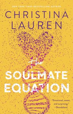 The Soulmate Equation by Christina Lauren Is love a matter of destiny or is your soulmate just a few DNA sequences away? Find out in this spicy, hilarious and endearing story!