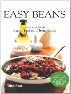 Easy Beans: Fast and Delicious Bean, Pea, and Lentil Recipes, Second Edition by Trish Ross 0969816235 9780969816232 Lentil Recipes, Bean Recipes, Wine Recipes, Cookery Books, Vegetarian Cooking, Appetisers, Summer Salads, Lentils, Cooking Time