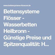 Bettensysteme Flösser - Wasserbetten Heilbronn - Günstige Preise und Spitzenqualität: Home