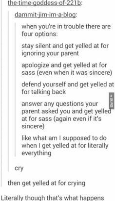 When you have kids- DON'T FUCKING DO THIS. My dad did this to me when I was little and I'm scared that I will be yelled at for every single mistake that I make. And I make a lot of mistakes so,,<< this is so true dont do this please. Tumblr Stuff, Tumblr Posts, Tumblr Funny, Funny Memes, Hilarious, Mood, Faith In Humanity, I Can Relate, So True