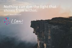 """Nothing can dim the light that shines from within."" - Maya Angelou #Inspire #ICan #motivate"