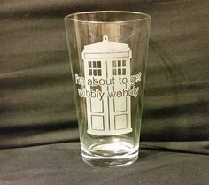 Hey, I found this really awesome Etsy listing at https://www.etsy.com/listing/217312810/im-about-to-get-wibbly-wobbly-etched