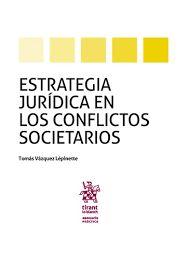 Estrategia jurídica en los conflictos societarios / Tomás Vázquez Lépinette