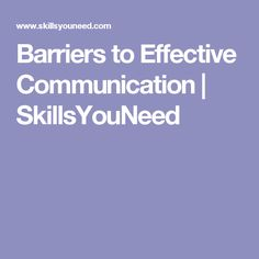 Barriers to Effective Communication | SkillsYouNeed - i feel like this site offers an explanation to different barriers to effective communication in a simple, quick way, that you can glance over and instantly understand, it is straight to the point and you're not reading anything that doesn't really matter.