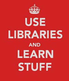 "Use Libraries and Learn Stuff, and maybe take a look at a thesaurus for another word for ""stuff."""