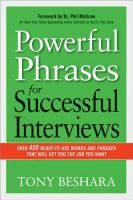 Powerful phrases for successful interviews [electronic resource] : over 400 ready-to-use words and phrases that will get you the job you wan...