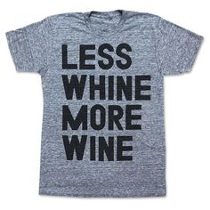 Less Whine More Wine Tee//