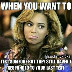 Yessss.. So I don't because I don't want to bother them