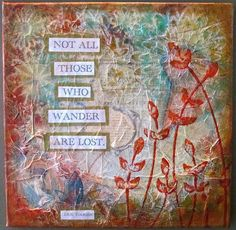 Diana Dellos, quote collage, tissue paper, acrylic painting, texture, JRR Tolkien quote
