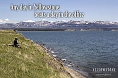 Any day in Yellowstone beats a day in the office