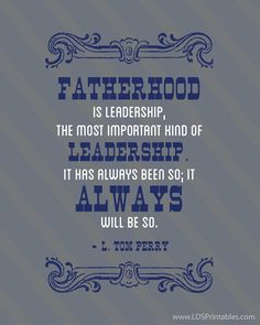 Free Father's Day printable. Quote by L. Tom Perry on leadership.