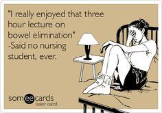 I really enjoyed that three hour lecture on bowel elimination -Said no nursing student, ever. haha level 1