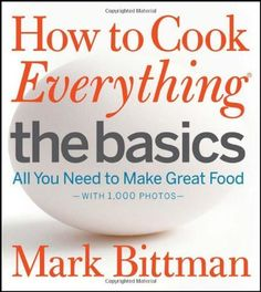 How to Cook Everything The Basics: All You Need to Make Great Food -- With 1 000 Photos: http://www.amazon.com/How-Cook-Everything-The-Basics/dp/0470528060/?tag=cheap136203-20