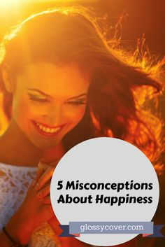 There are many misconceptions about happiness and we outline them for you.  Learn to find happiness and live a fulfilled life.