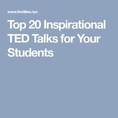 Top 20 Inspirational TED Talks for Your Students