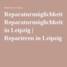 Reparaturmöglichkeiten in Leipzig | Reparieren in Leipzig