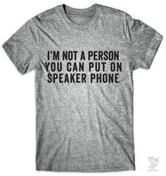 I'm not a person you can put on speaker phone!