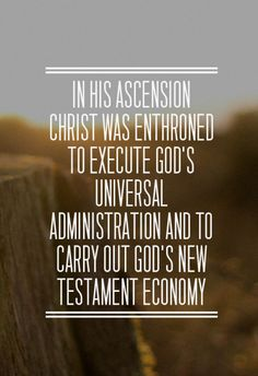 In His Ascension Christ was Enthroned to Execute God's Universal Administration and to Carry out God's New Testament Economy. Wow, Amen! More at, www.agodman.com