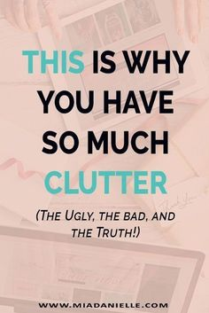 This is why you have so much clutter! (The true, the bad, and the ugly). Minimalism, minimalist living, simplify, becoming minimalist, declutter, how to declutter, clutter hotspots, organize, house cleaning, unclutter, #declutter #minimalism #minimalistliving #clutterfree #simpleliving